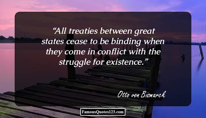 All treaties between great states cease to be binding when they come in conflict with the struggle for existence.