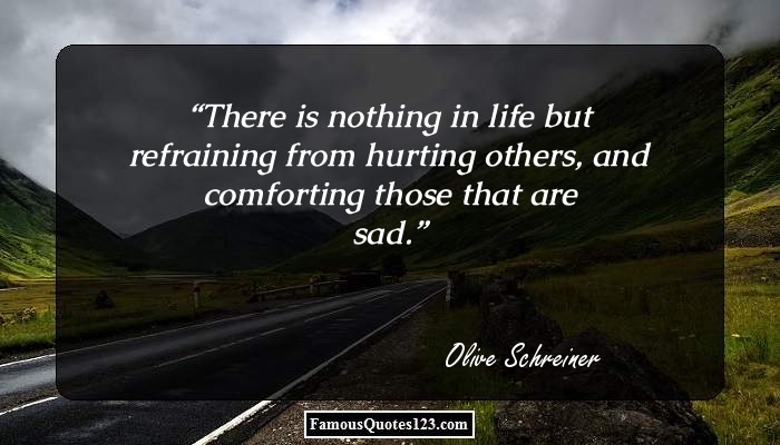 There is nothing in life but refraining from hurting others, and comforting those that are sad.