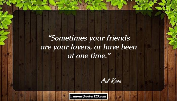 Sometimes your friends are your lovers, or have been at one time.