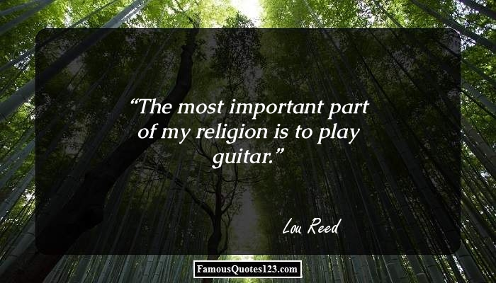 The most important part of my religion is to play guitar.