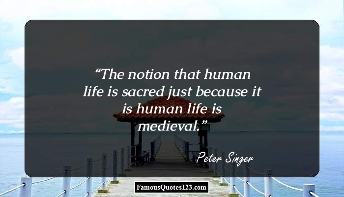 The notion that human life is sacred just because it is human life is medieval.