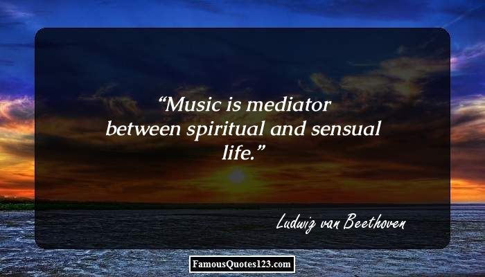Music is mediator between spiritual and sensual life.