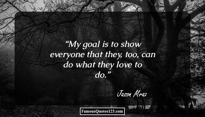 My goal is to show everyone that they, too, can do what they love to do.