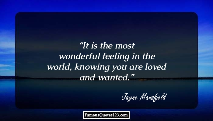It is the most wonderful feeling in the world, knowing you are loved and wanted.