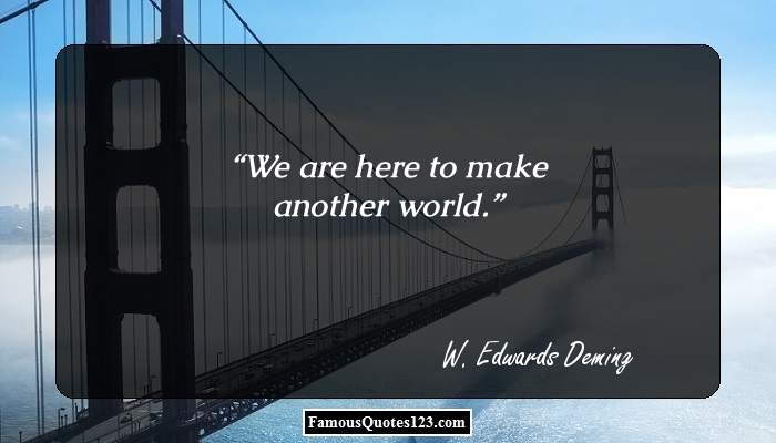 We are here to make another world.
