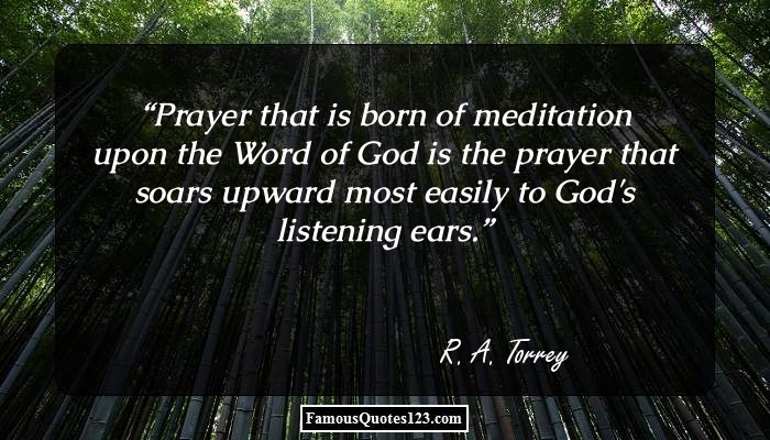 Prayer that is born of meditation upon the Word of God is the prayer that soars upward most easily to God's listening ears.