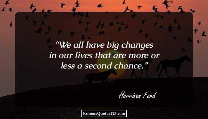 We all have big changes in our lives that are more or less a second chance.