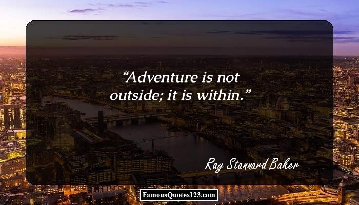 Adventure is not outside; it is within.