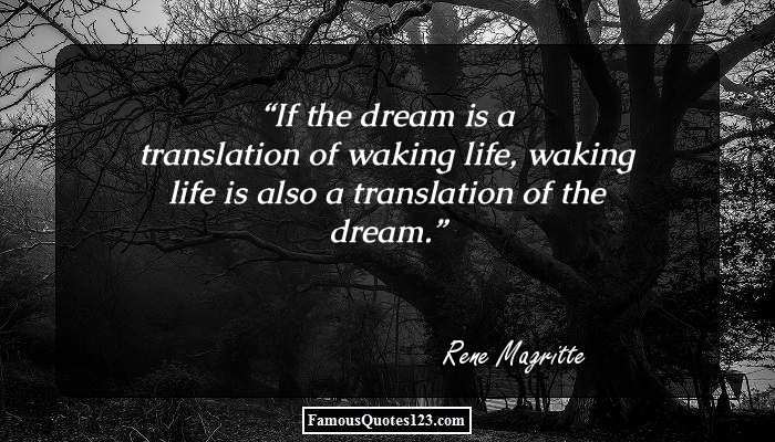 If the dream is a translation of waking life, waking life is also a translation of the dream.