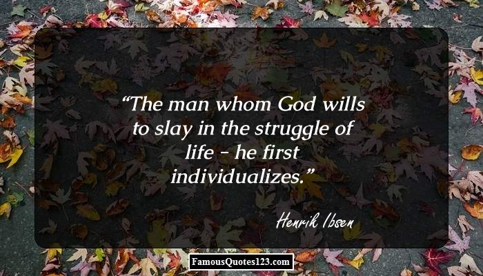 The man whom God wills to slay in the struggle of life - he first individualizes.