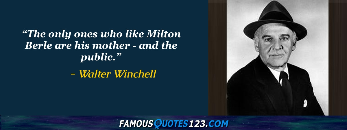 The only ones who like Milton Berle are his mother - and the public.