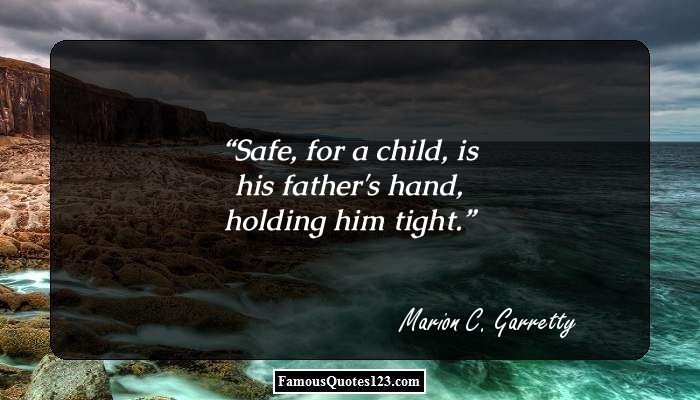 Safe, for a child, is his father's hand, holding him tight.