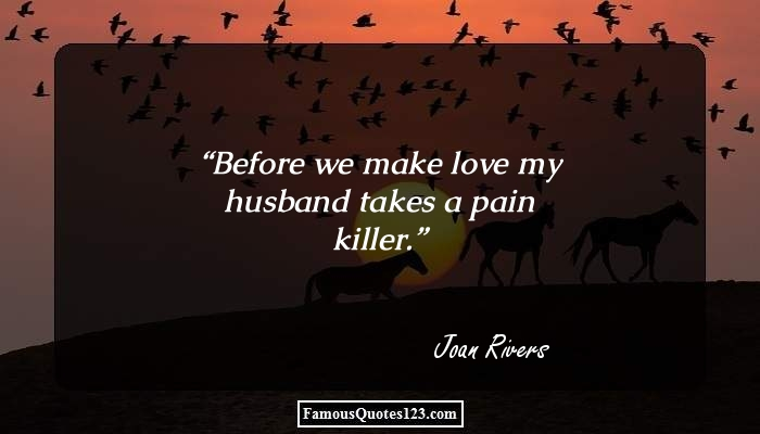 Before we make love my husband takes a pain killer.