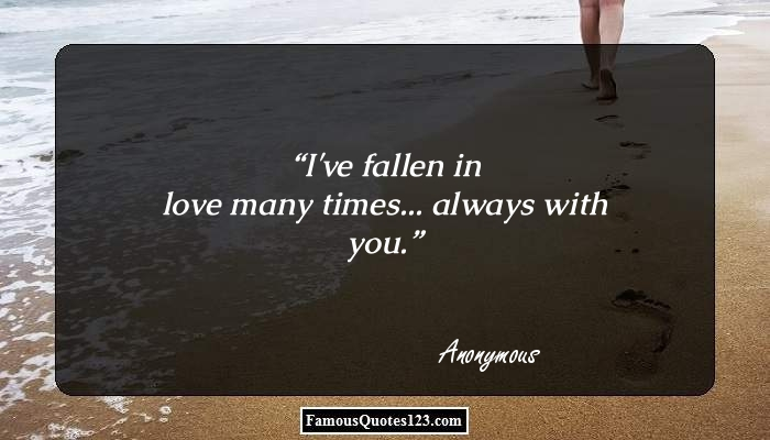 I've fallen in love many times... always with you.