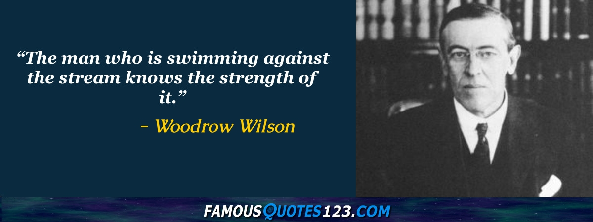 Woodrow Wilson Famous Quotes: Famous Quotations By Woodrow