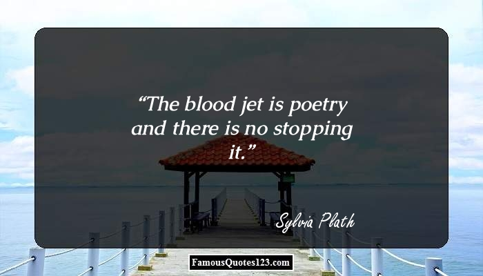The blood jet is poetry and there is no stopping it.