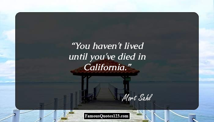 You haven't lived until you've died in California.