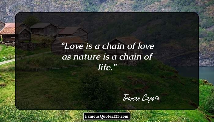 Love is a chain of love as nature is a chain of life.