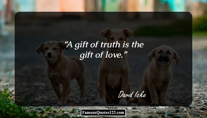 A gift of truth is the gift of love.