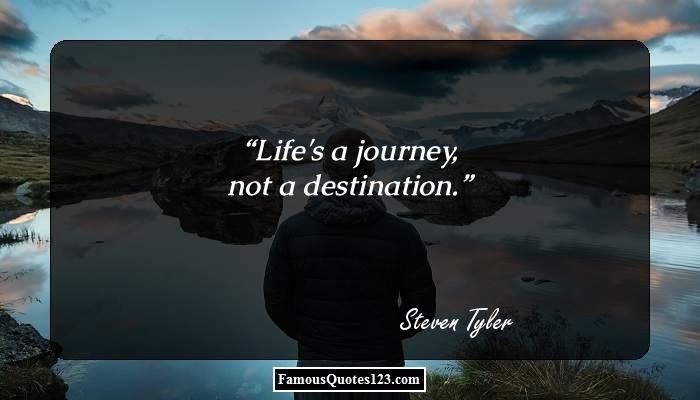 Life's a journey, not a destination.