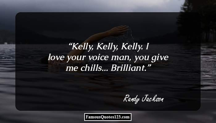 Kelly, Kelly, Kelly. I love your voice man, you give me chills... Brilliant.