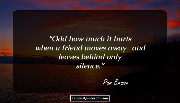 Odd how much it hurts when a friend moves away- and leaves behind only silence.