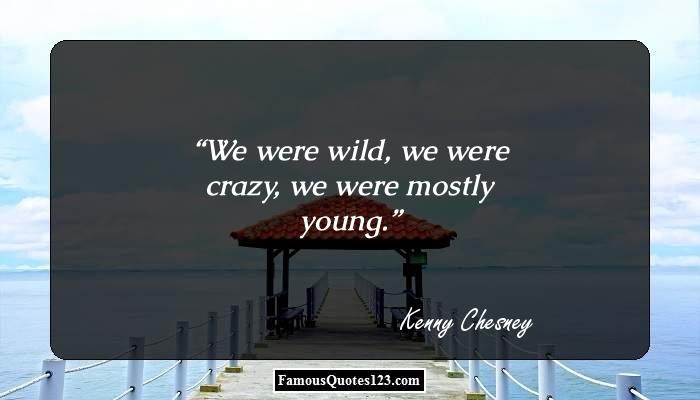 We were wild, we were crazy, we were mostly young.