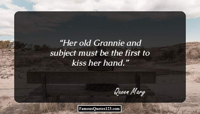 Her old Grannie and subject must be the first to kiss her hand.