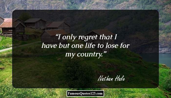 I only regret that I have but one life to lose for my country.