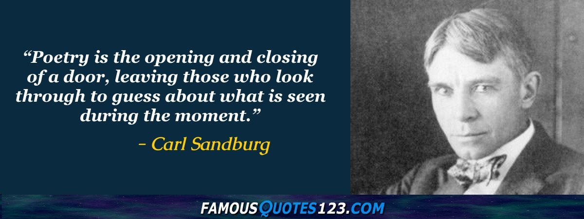 the life and poetry of carl sandburg Carl sandburg (january 6, 1878 - july 22, 1967) was an american poet, prose writer, and editor he won the pulitzer prize twice for poetry, plus a third pulitzer for.