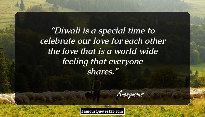 Diwali is a special time to celebrate our love for each other the love that is a world wide feeling that everyone shares.