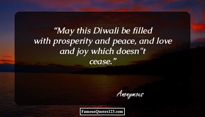 May this Diwali be filled with prosperity and peace, and love and joy which doesn't cease.