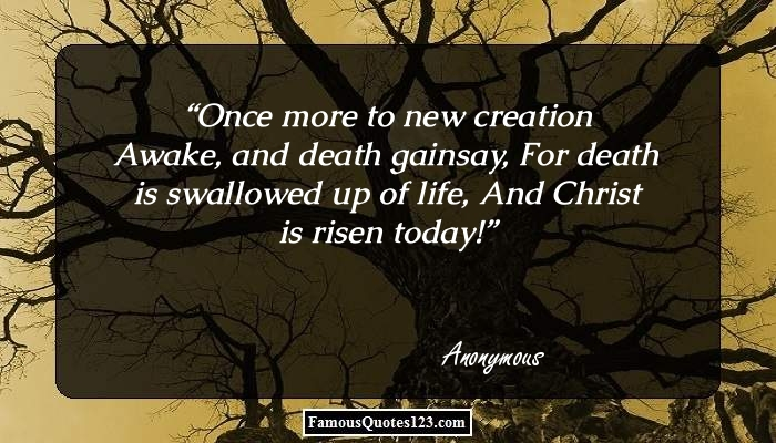 Once more to new creation Awake, and death gainsay, For death is swallowed up of life, And Christ is risen today!
