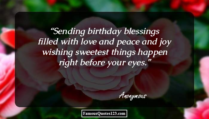 Sending birthday blessings filled with love and peace and joy wishing sweetest things happen right before your eyes.