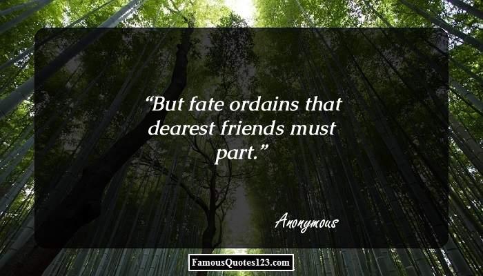 But fate ordains that dearest friends must part.