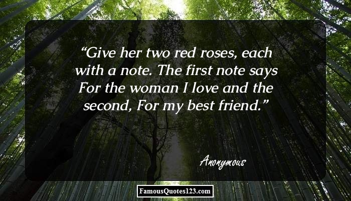 Give her two red roses, each with a note. The first note says For the woman I love and the second, For my best friend.