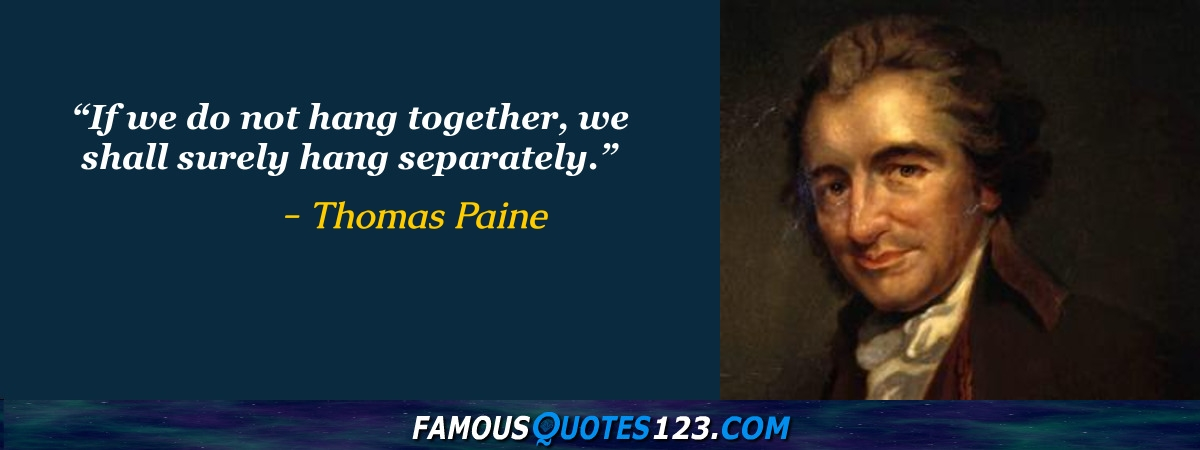 If we do not hang together, we shall surely hang separately.