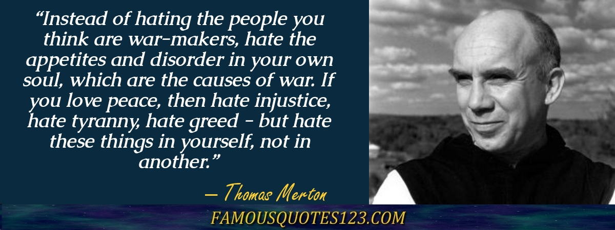 Instead Of Hating The People You Think Are War Makers, Hate The Appetites  And Disorder In Your Own Soul, Which Are The Causes Of War. If You Love  Peace, ...