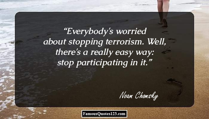 terrorism quotes famous terrorism quotations sayings everybody s worried about stopping terrorism well there s a really easy way stop participating in it