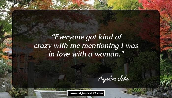 Everyone got kind of crazy with me mentioning I was in love with a woman.