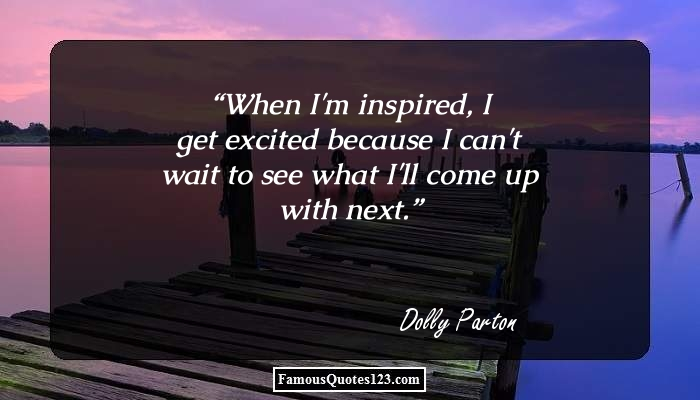 When I'm inspired, I get excited because I can't wait to see what I'll come up with next.