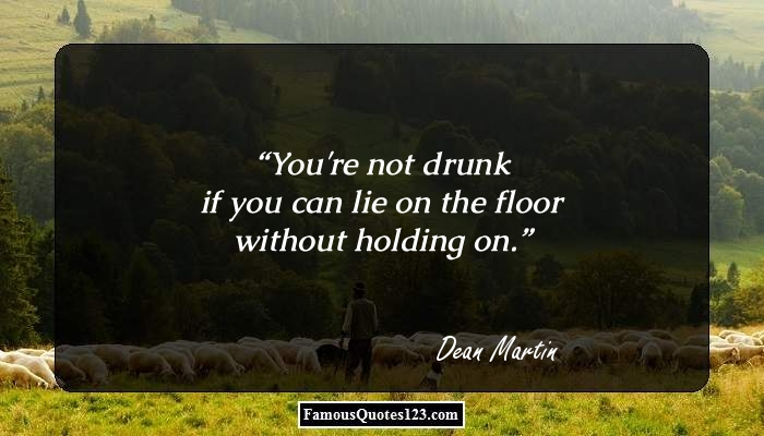 You're not drunk if you can lie on the floor without holding on.