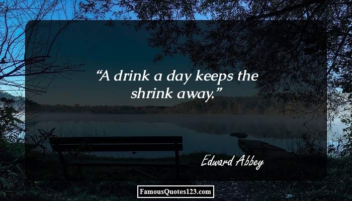 A drink a day keeps the shrink away.