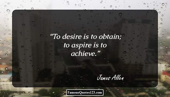 To desire is to obtain; to aspire is to achieve.