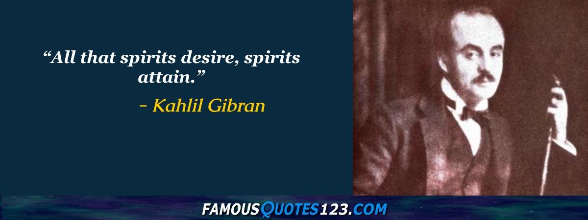 All that spirits desire, spirits attain.