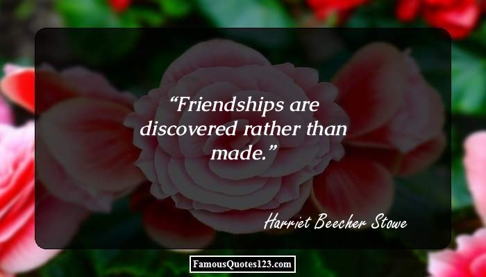 Friendships are discovered rather than made.