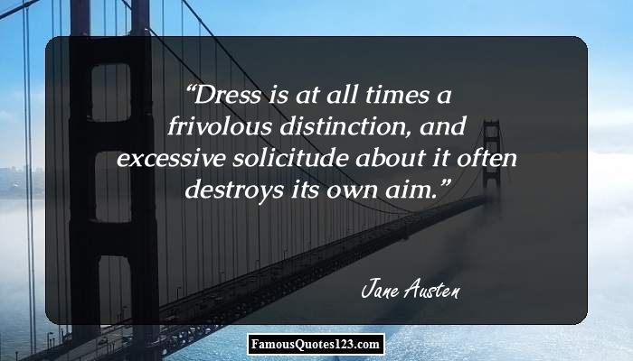 Dress is at all times a frivolous distinction, and excessive solicitude about it often destroys its own aim.
