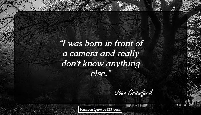 I was born in front of a camera and really don't know anything else.