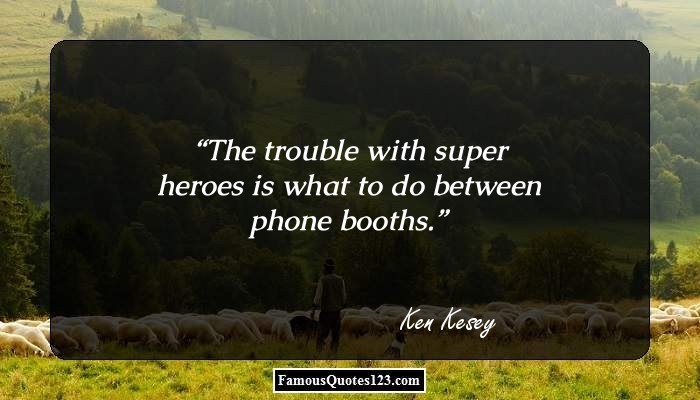The trouble with super heroes is what to do between phone booths.
