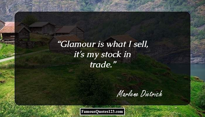 Glamour is what I sell, it's my stock in trade.